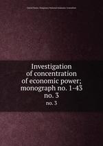 Investigation of concentration of economic power; monograph no. 1-43. no. 3