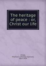 The heritage of peace : or, Christ our life