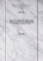 Dictionnaire historique de l`ancien langage franois, ou Glossaire de la langue franxoise depuis son origine jusqu`au siecle de Louis XIV. Pub. par les soins de L. Favre. 2