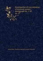 Investigation of concentration of economic power; monograph no. 1-43. no. 27