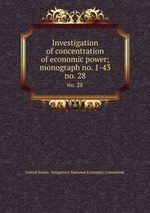 Investigation of concentration of economic power; monograph no. 1-43. no. 28