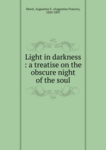 Light in darkness : a treatise on the obscure night of the soul
