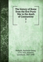 The history of Rome from the first Punic War to the death of Constantine. 2