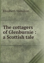 The cottagers of Glenburnie : a Scottish tale