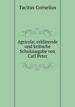Agricola; erklrende und kritische Schulausgabe von Carl Peter