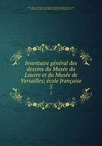 Inventaire gnral des dessins du Muse du Louvre et du Muse de Versailles; cole franaise. 5