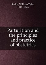 Parturition and the principles and practice of obstetrics