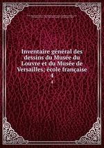 Inventaire gnral des dessins du Muse du Louvre et du Muse de Versailles; cole franaise. 4