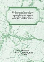 Die Poesie der Troubadours; nach gedruckten und handschriftlichen Werken derselben dargestellt. 2. verm. Aufl. von Karl Bartsch