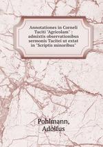 """Annotationes in Corneli Taciti """"Agricolam"""" : admixtis observationibus sermonis Tacitei ut extat in """"Scriptis minoribus"""""""