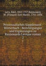 Provenzalisches Supplement-Wrterbuch : Berichtigungen und Ergnzungen zu Raynouards Lexique roman. 2
