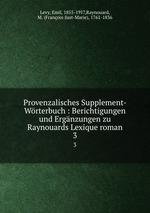Provenzalisches Supplement-Wrterbuch : Berichtigungen und Ergnzungen zu Raynouards Lexique roman. 3