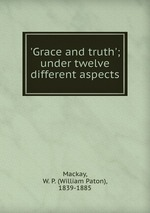 `Grace and truth`; under twelve different aspects
