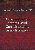 A cosmopolitan actor: David Garrick and his French friends