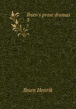 Ibsen`s prose dramas. 3