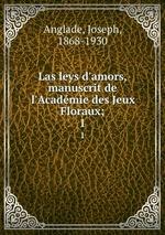 Las leys d`amors, manuscrit de l`Acadmie des Jeux Floraux;. 1