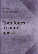 Tom Jones : a comic opera