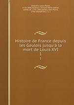 Histoire de France depuis les Gaulois jusqu` la mort de Louis XVI. 1