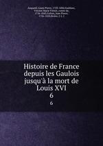Histoire de France depuis les Gaulois jusqu` la mort de Louis XVI. 6