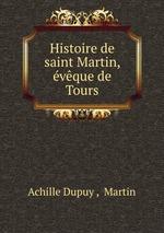 Histoire de saint Martin, vque de Tours