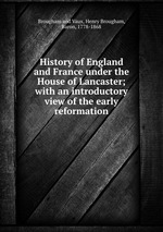 History of England and France under the House of Lancaster; with an introductory view of the early reformation