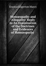 Homopathy and Allopathy: Reply to An Examination of the Doctrines and Evidences of Homopathy