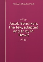 Jacob Bendixen, the Jew, adapted and tr. by M. Howit