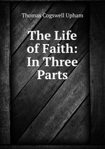 The Life of Faith: In Three Parts
