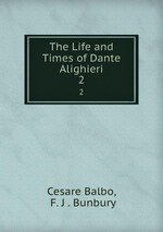 The Life and Times of Dante Alighieri. 2