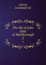 The life of John duke of Marlborough. 2