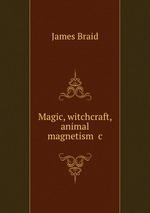 Magic, witchcraft, animal magnetism &c