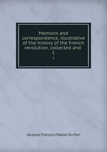 Memoirs and correspondence, illustrative of the history of the French revolution, collected and .. 1