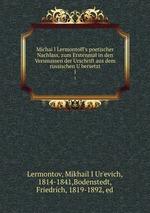 Michail Lermontoff`s poetischer Nachlass, zum Erstenmal in den Versmassen der Urschrift aus dem russischen Ubersetzt. 1