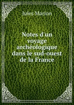 Notes d`un voyage archologique dans le sud-ouest de la France