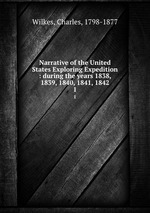 Narrative of the United States Exploring Expedition : during the years 1838, 1839, 1840, 1841, 1842. 1