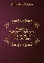Nouveaux dialogues Franais-Turcs prcds d`un vocabulaire