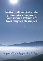 Notions lmentaires de grammaire compare, pour servir l`tude des trois langues classiques