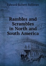 Rambles and Scrambles in North and South America