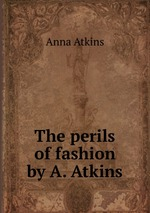 The perils of fashion by A. Atkins