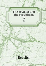 The royalist and the republican. 3