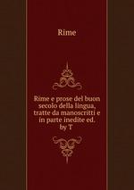 Rime e prose del buon secolo della lingua, tratte da manoscritti e in parte inedite ed. by T