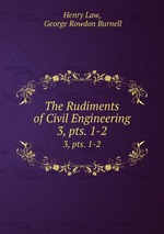 The Rudiments of Civil Engineering. 3, pts. 1-2