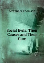 Social Evils: Their Causes and Their Cure