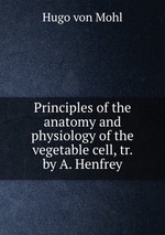 Principles of the anatomy and physiology of the vegetable cell, tr. by A. Henfrey