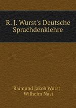 R. J. Wurst`s Deutsche Sprachdenklehre