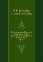 The Retrospect of Practical Medicine and Surgery: Being a Half-yearly Journal Containing a .. pt. 25