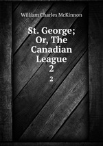 St. George; Or, The Canadian League. 2