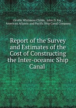 Report of the Survey and Estimates of the Cost of Constructing the Inter-oceanic Ship Canal
