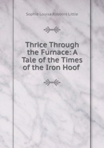 Thrice Through the Furnace: A Tale of the Times of the Iron Hoof