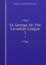 St. George; Or, The Canadian League. 1